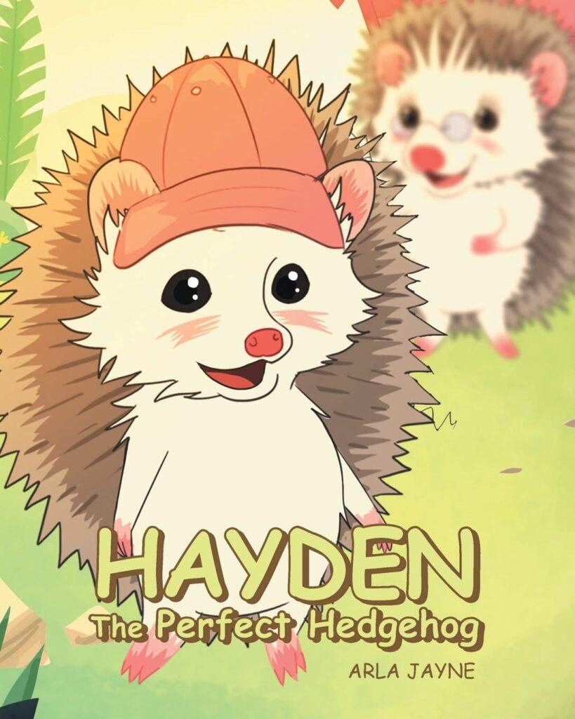 Hayden The Perfect Hedgehog By Arla Jayne